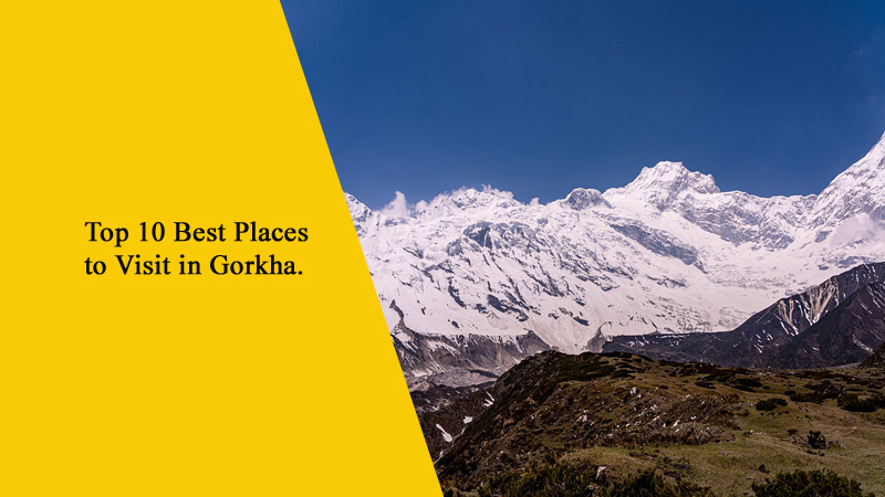 Top 10 Best Places to Visit in Gorkha, Nepal